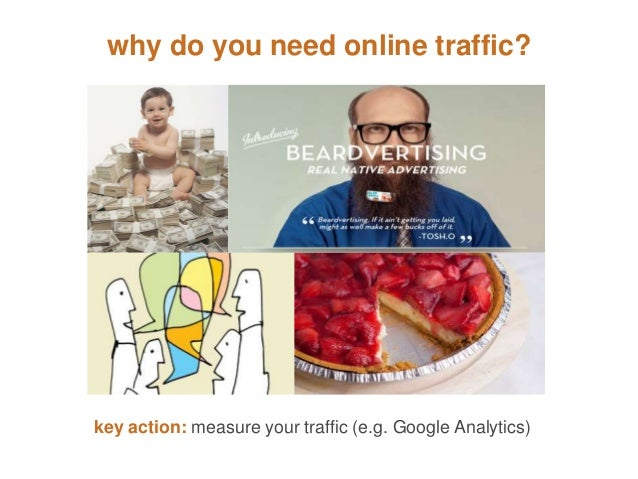 why do you need online traffic?  key action: measure your traffic (e.g. Google Analytics)