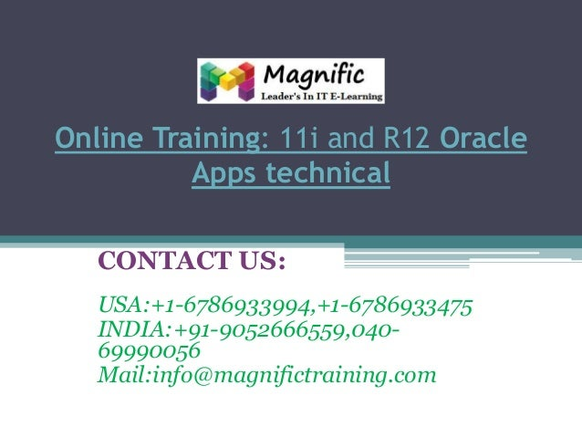 Online Training: 11i and R12 Oracle Apps technical CONTACT US: USA:+1-6786933994,+1-6786933475 INDIA:+91-9052666559,040699...