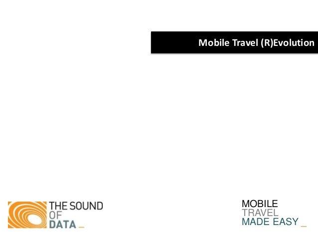 Mobile Travel (R)Evolution MOBILE TRAVEL MADE EASY _