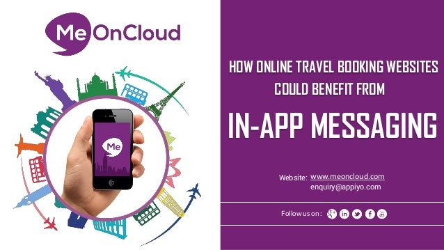 HOW ONLINE TRAVEL BOOKING WEBSITES IN-APP MESSAGING Follow us on : COULD BENEFIT FROM Website: enquiry@appiyo.com www.meon...