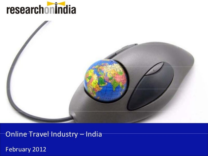 Online Travel Industry – India Online Travel Industry IndiaFebruary 2012