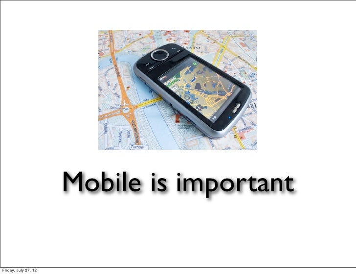 Mobile is importantFriday, July 27, 12
