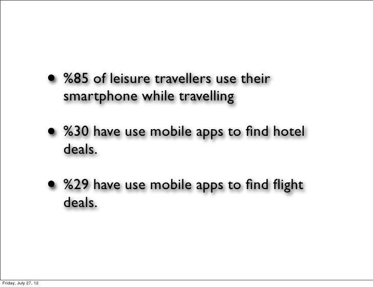 • %85 of leisure travellers use their                        smartphone while travelling                      • %30 have u...