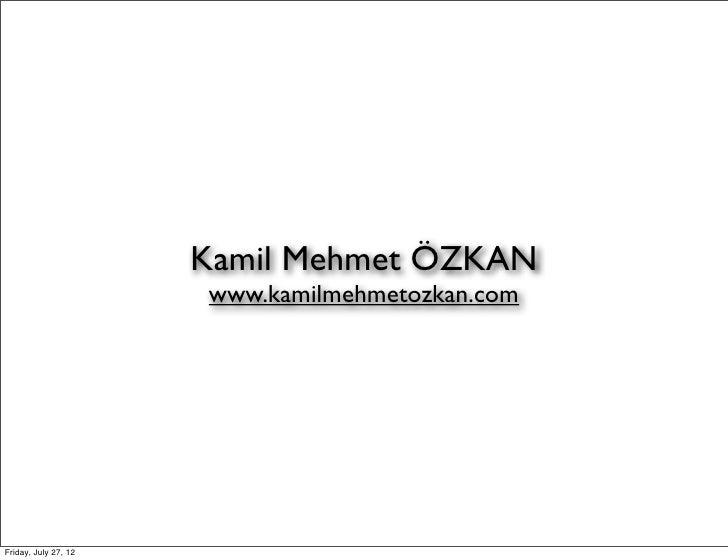 Kamil Mehmet ÖZKAN                      www.kamilmehmetozkan.comFriday, July 27, 12