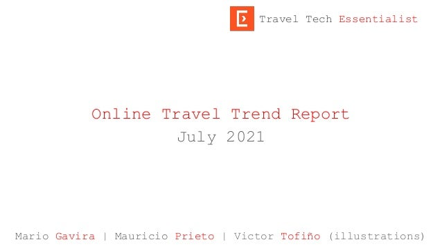 Online Travel Trend Report July 2021 Mario Gavira   Mauricio Prieto   Victor Tofiño (illustrations) Travel Tech Essentiali...