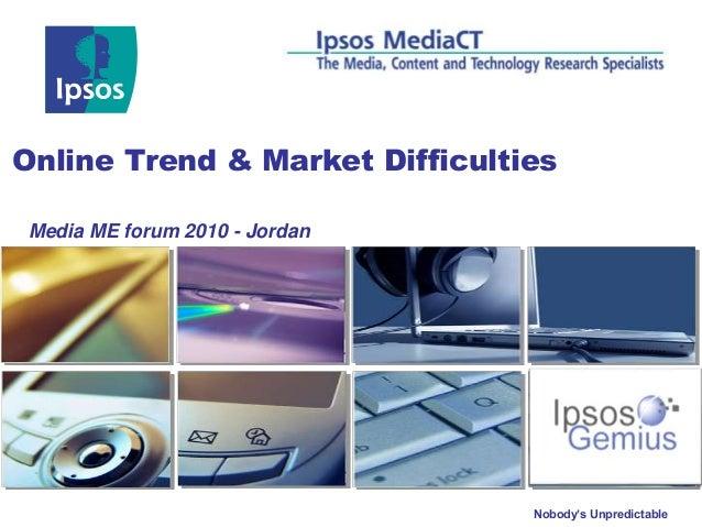 Nobody's Unpredictable Online Trend & Market Difficulties Media ME forum 2010 - Jordan