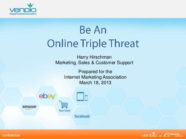 Harry HirschmanMarketing, Sales & Customer Support           Prepared for the    Internet Marketing Association           ...