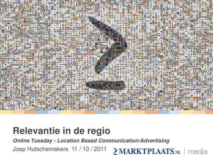 Relevantie in de regioOnline Tuesday - Location Based Communication/AdvertisingJoep Hutschemakers 11 / 10 / 2011