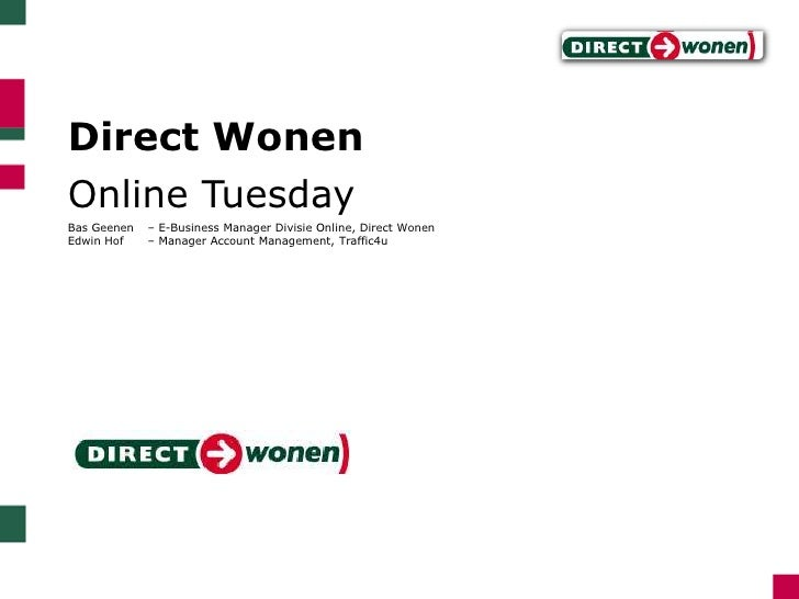 Direct Wonen<br />Online Tuesday<br />Bas Geenen 	– E-Business Manager Divisie Online, Direct Wonen<br />Edwin Hof 	– Mana...