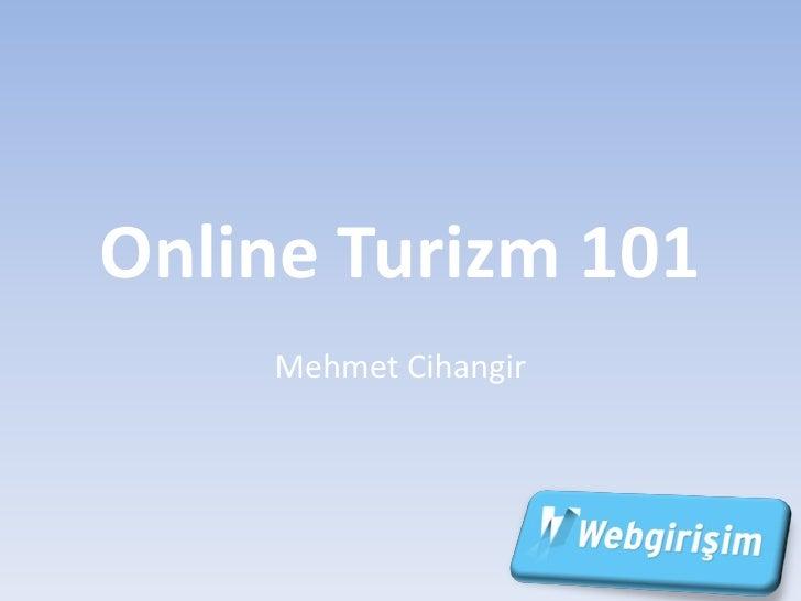 Online Turizm 101     Mehmet Cihangir