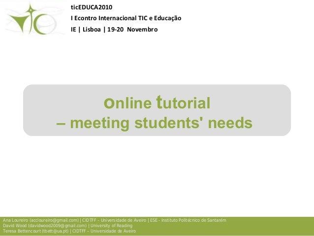 online tutorial – meeting students' needs Ana Loureiro (accloureiro@gmail.com) | CIDTFF – Universidade de Aveiro | ESE - I...