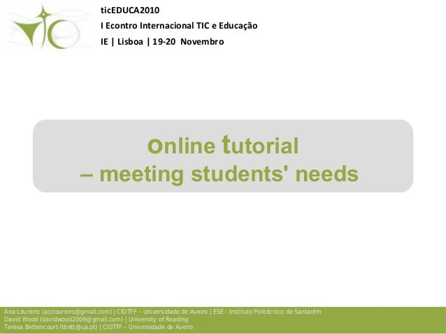 online tutorial – meeting students' needs Ana Loureiro (accloureiro@gmail.com) | CIDTFF – Universidade de Aveiro | ESE - I...