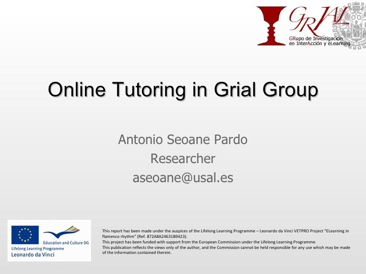 Online Tutoring in Grial Group Antonio Seoane Pardo Researcher [email_address] This report has been made under the auspice...