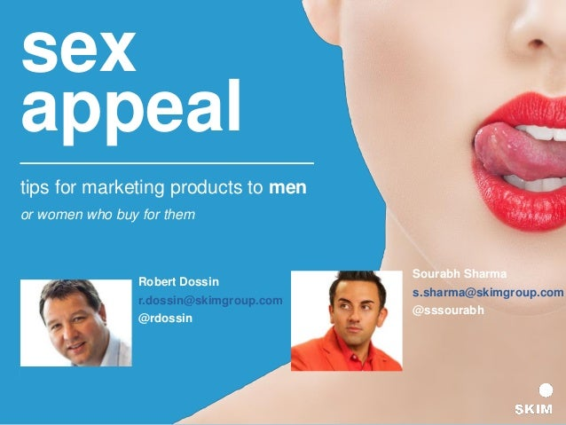 sex appeal tips for marketing products to men or women who buy for them Robert Dossin r.dossin@skimgroup.com @rdossin Sour...