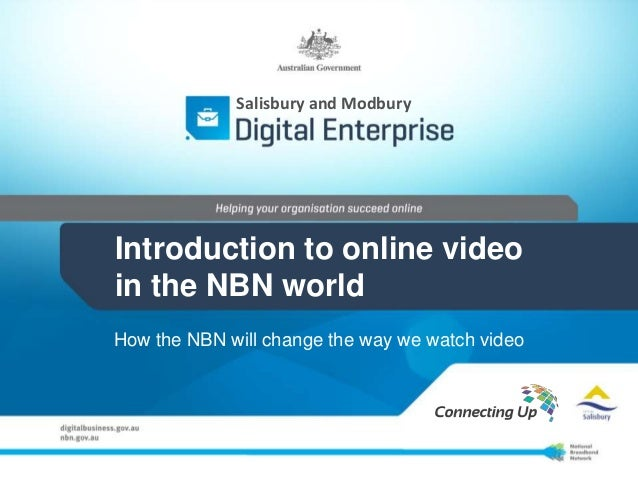 Salisbury and Modbury  Introduction to online video in the NBN world How the NBN will change the way we watch video