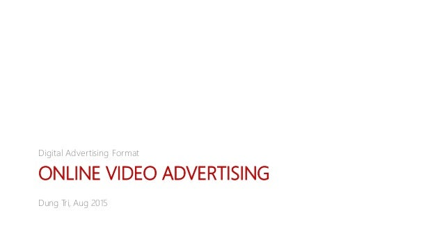 ONLINE VIDEO ADVERTISING Digital Advertising Format Dung Tri, Aug 2015