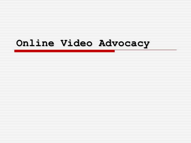 Online Video Advocacy