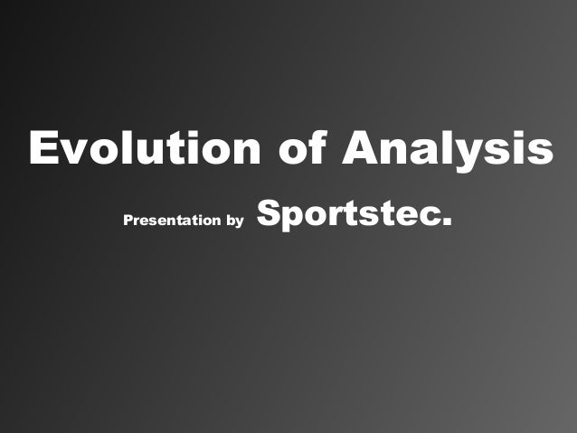 Evolution of Analysis   Presentation by   Sportstec.