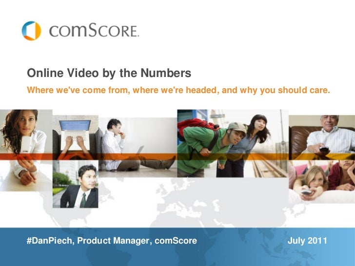 Online Video by the NumbersWhere weve come from, where were headed, and why you should care.#DanPiech, Product Manager, co...