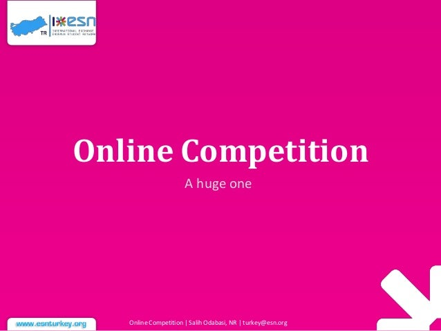 Online Competition A huge one Online Competition | Salih Odabasi, NR | turkey@esn.org