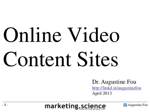 Augustine Fou- 1 - Dr. Augustine Fou http://linkd.in/augustinefou April 2013 Online Video Content Sites