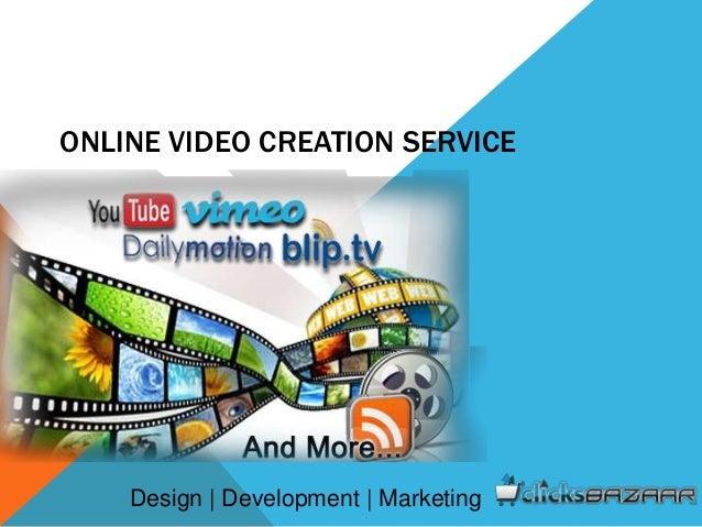 ONLINE VIDEO CREATION SERVICE Design | Development | Marketing