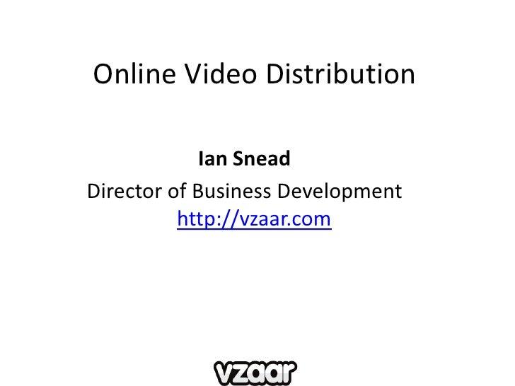 Online Video Distribution<br />Ian Snead<br />Director of Business Development http://vzaar.com<br />
