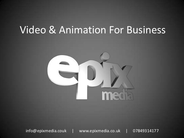 Video & Animation For Business<br />info@epixmedia.couk     |     www.epixmedia.co.uk     |     07849314177<br />
