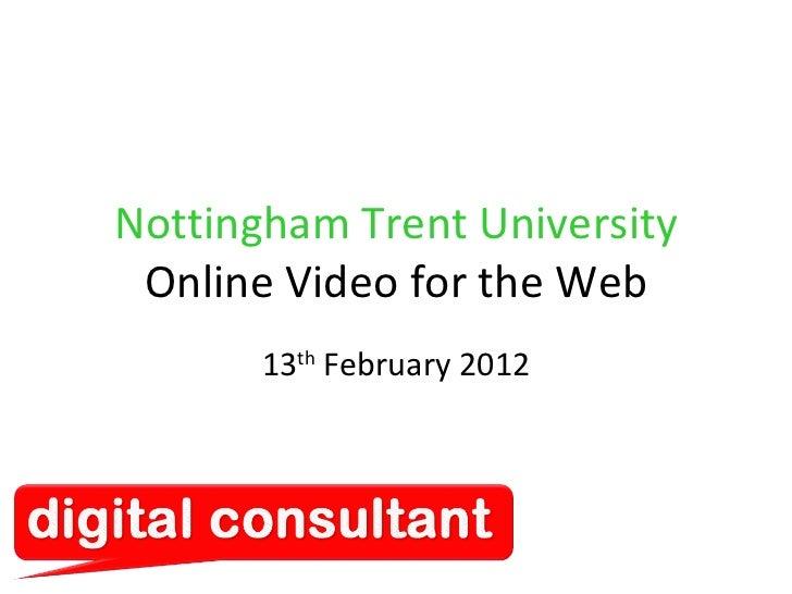 Nottingham Trent University Online Video for the Web 13 th  February 2012