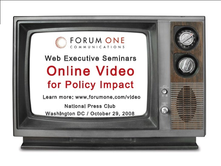 Web Executive Seminars Online Video for Policy Impact National Press Club Washington DC / October 29, 2008 Learn more: www...