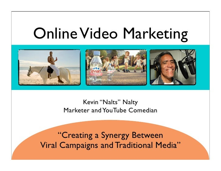 """Online Video Marketing             Kevin """"Nalts"""" Nalty       Marketer and YouTube Comedian      """"Creating a Synergy Betwee..."""