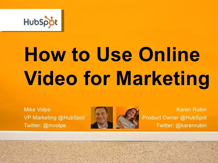 How to Use OnlineVideo for MarketingMike Volpe                            Karen RubinVP Marketing @HubSpot   Product Owner...