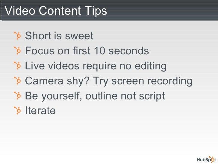 Video Content Tips <ul><li>Short is sweet </li></ul><ul><li>Focus on first 10 seconds </li></ul><ul><li>Live videos requir...