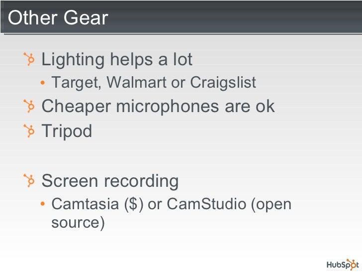 Other Gear <ul><li>Lighting helps a lot </li></ul><ul><ul><li>Target, Walmart or Craigslist </li></ul></ul><ul><li>Cheaper...