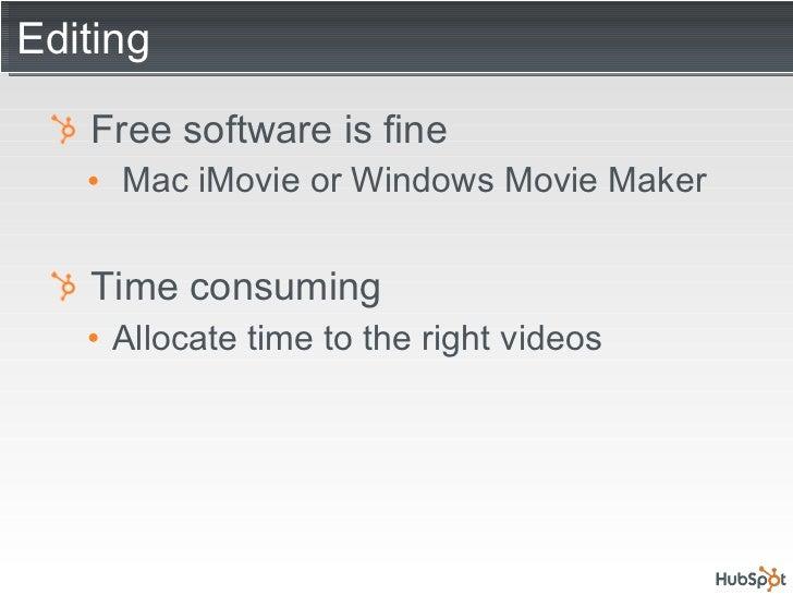 Editing <ul><li>Free software is fine </li></ul><ul><ul><li>Mac iMovie or Windows Movie Maker </li></ul></ul><ul><li>Time ...