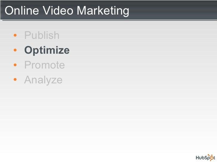 Online Video Marketing <ul><li>Publish </li></ul><ul><li>Optimize </li></ul><ul><li>Promote </li></ul><ul><li>Analyze </li...