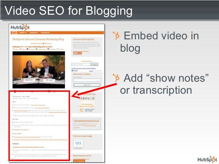 "Video SEO for Blogging <ul><li>Embed video in blog </li></ul><ul><li>Add ""show notes"" or transcription </li></ul>"