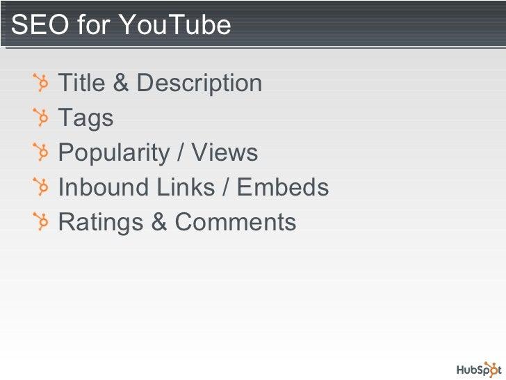 SEO for YouTube <ul><li>Title & Description </li></ul><ul><li>Tags </li></ul><ul><li>Popularity / Views </li></ul><ul><li>...