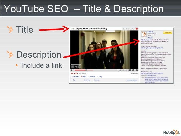 YouTube SEO  – Title & Description <ul><li>Title </li></ul><ul><li>Description </li></ul><ul><ul><li>Include a link </li><...