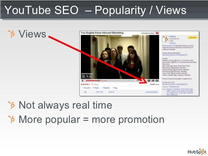 YouTube SEO  – Popularity / Views <ul><li>Views </li></ul><ul><li>Not always real time </li></ul><ul><li>More popular = mo...