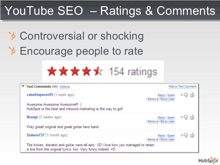 YouTube SEO  – Ratings & Comments <ul><li>Controversial or shocking </li></ul><ul><li>Encourage people to rate </li></ul>