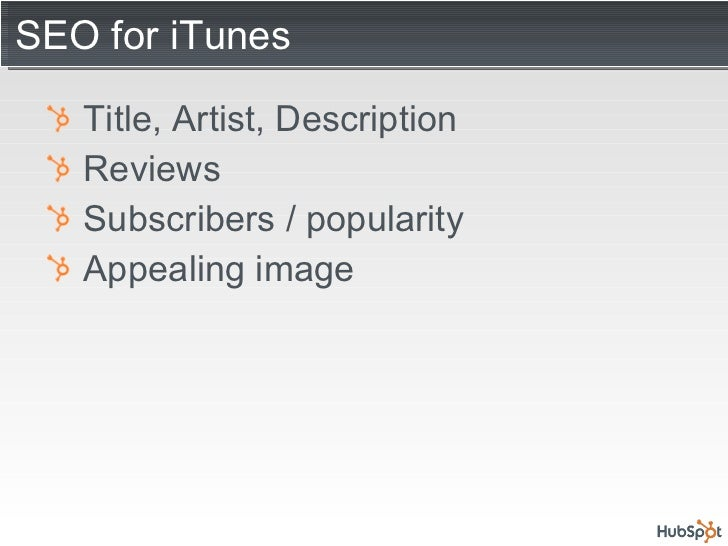 SEO for iTunes <ul><li>Title, Artist, Description </li></ul><ul><li>Reviews </li></ul><ul><li>Subscribers / popularity </l...