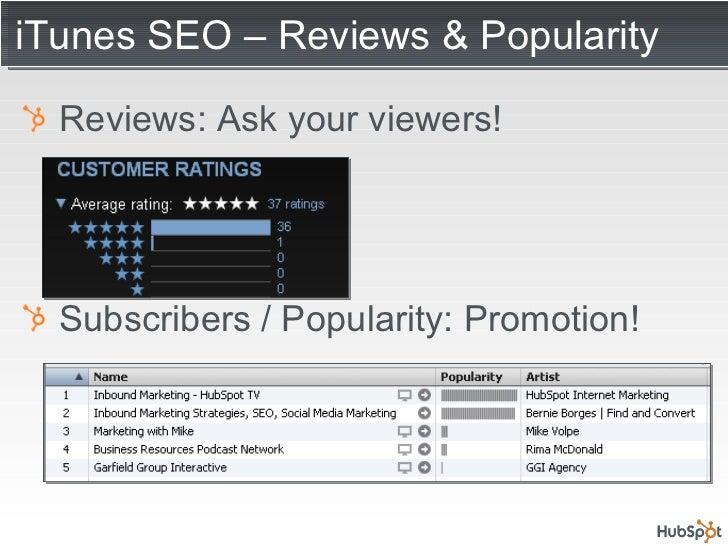iTunes SEO – Reviews & Popularity <ul><li>Reviews: Ask your viewers! </li></ul><ul><li>Subscribers / Popularity: Promotion...