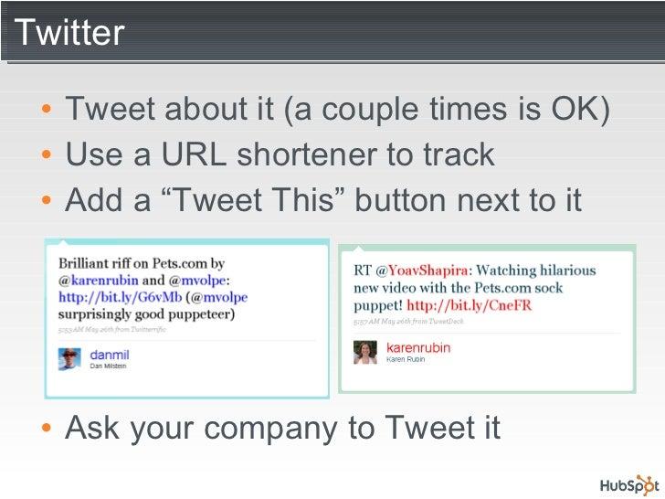 Twitter <ul><li>Tweet about it (a couple times is OK) </li></ul><ul><li>Use a URL shortener to track </li></ul><ul><li>Add...