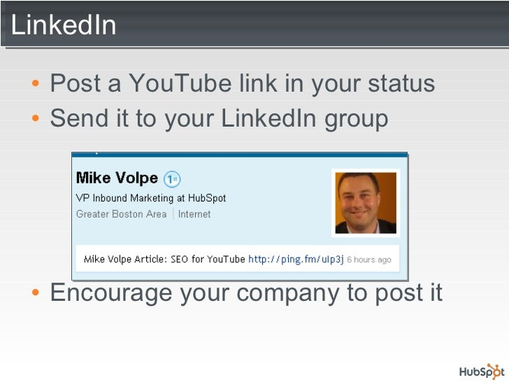 LinkedIn <ul><li>Post a YouTube link in your status </li></ul><ul><li>Send it to your LinkedIn group </li></ul><ul><li>Enc...