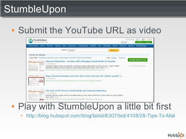StumbleUpon <ul><li>Submit the YouTube URL as video </li></ul><ul><li>Play with StumbleUpon a little bit first </li></ul><...