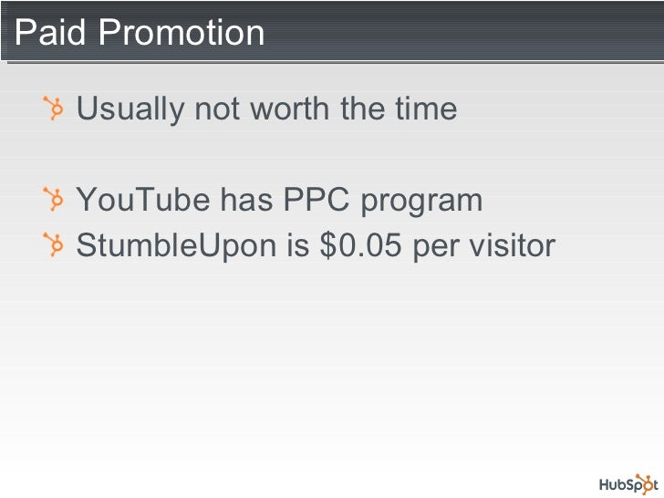 Paid Promotion <ul><li>Usually not worth the time </li></ul><ul><li>YouTube has PPC program </li></ul><ul><li>StumbleUpon ...