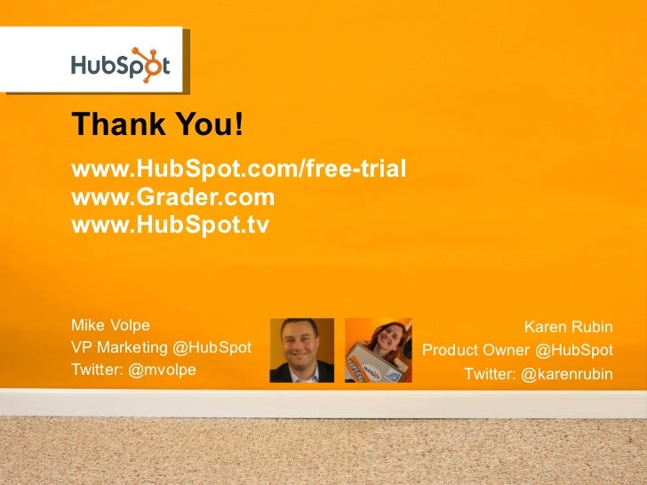 Thank You! <ul><li>www.HubSpot.com/free-trial </li></ul><ul><li>www.Grader.com </li></ul><ul><li>www.HubSpot.tv </li></ul>...