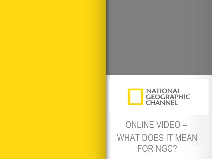 ONLINE VIDEO –  WHAT DOES IT MEAN FOR NGC?