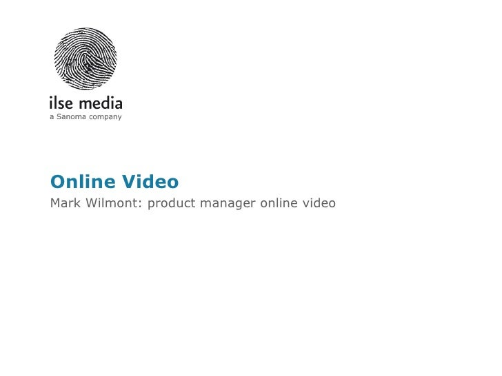 Online Video Mark Wilmont: product manager online video